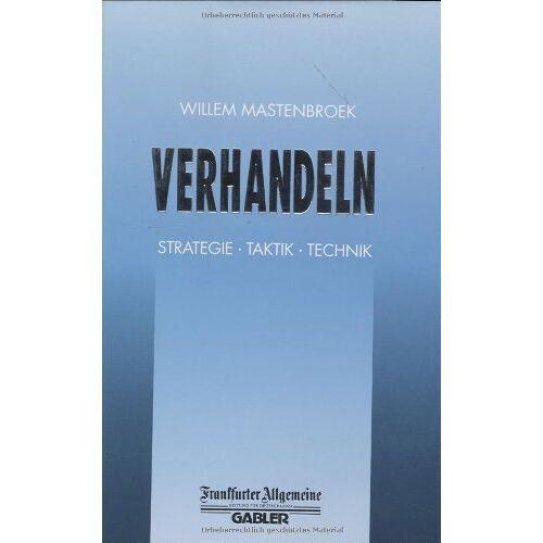 Mastenbroek, Willem F. G. - Verhandeln: Strategie · Taktik · Technik (FAZ - Gabler Edition) - Preis vom 16.04.2021 04:54:32 h