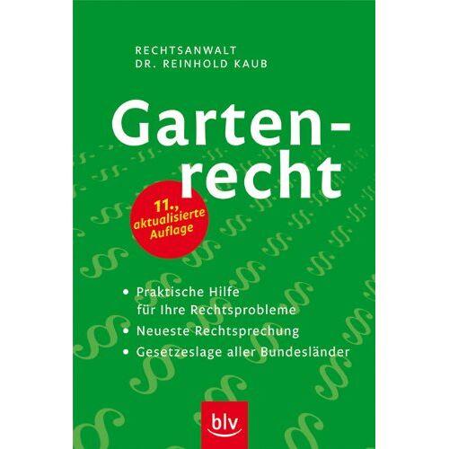 Reinhold Kaub - Gartenrecht: Praktische Hilfe für Ihre Rechtsprobleme. Neueste Rechtssprechung, Gesetzeslage aller Bundesländer - Preis vom 24.02.2021 06:00:20 h