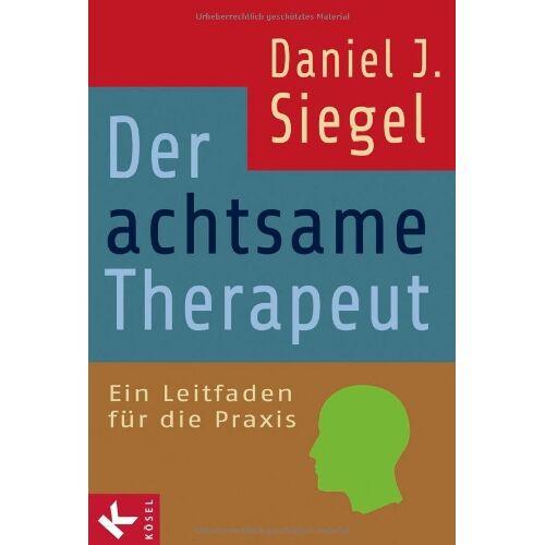 Siegel, Daniel J. - Der achtsame Therapeut: Ein Leitfaden für die Praxis - Preis vom 14.05.2021 04:51:20 h