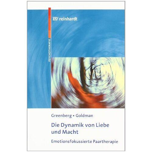 Greenberg, Leslie S. - Die Dynamik von Liebe und Macht: Emotionsfokussierte Paartherapie - Preis vom 28.02.2021 06:03:40 h