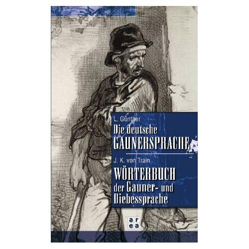 L. Günther - Die deutsche Gaunersprache / Wörterbuch der Gauner- und Diebessprache - Preis vom 18.04.2021 04:52:10 h