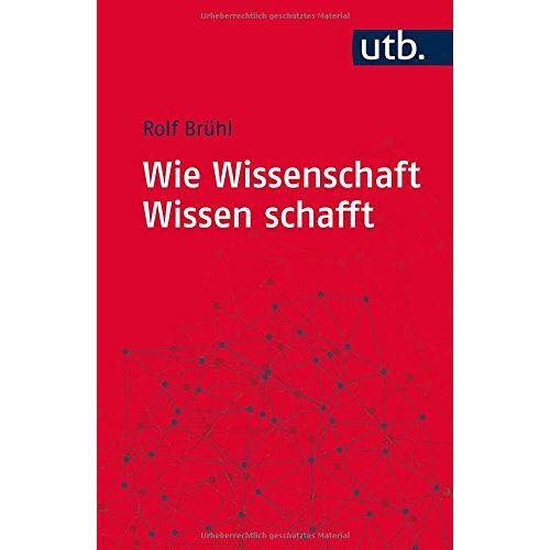 Rolf Brühl - Wie Wissenschaft Wissen schafft: Wissenschaftstheorie für Sozial- und Wirtschaftswissenschaften - Preis vom 21.10.2020 04:49:09 h