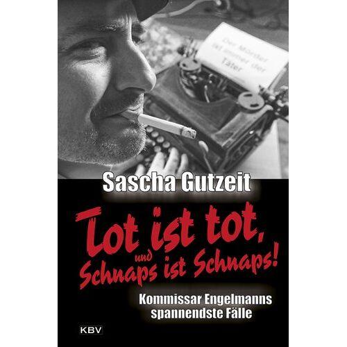 Sascha Gutzeit - Tot ist tot, und Schnaps ist Schnaps!: Kommissar Engelmanns spannendste Fälle - Preis vom 17.01.2021 06:05:38 h