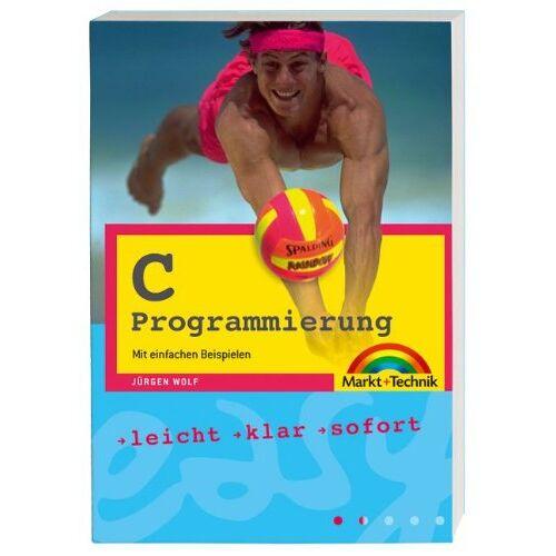 Jürgen Wolf - C- Programmierung: Mit einfachen Beispielen programmieren (easy) - Preis vom 25.05.2020 05:02:06 h