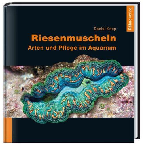 Daniel Knop - Riesenmuscheln: Arten und Pflege im Aquarium - Preis vom 22.04.2021 04:50:21 h