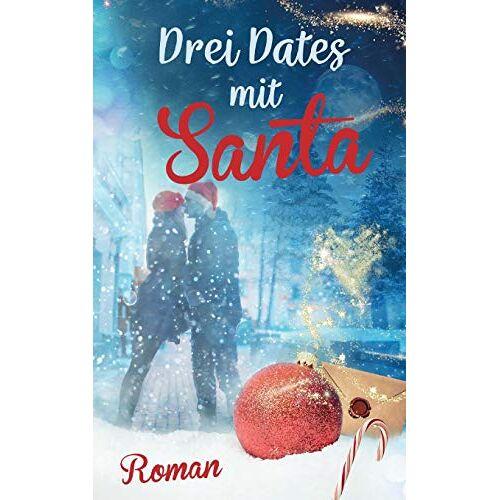 Saskia Louis - Saskia, L: Drei Dates mit Santa (Liebe, Chick-lit) - Preis vom 20.10.2020 04:55:35 h