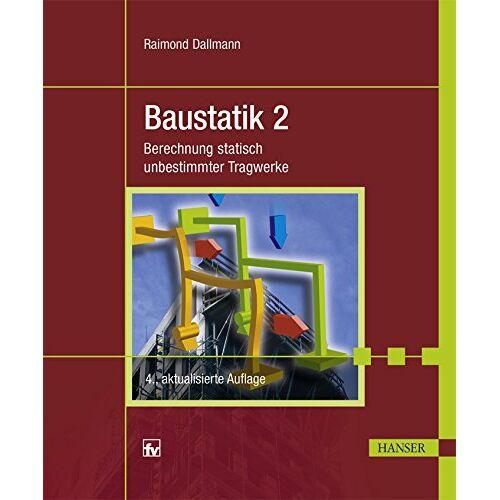 Raimond Dallmann - Baustatik 2: Berechnung statisch unbestimmter Tragwerke - Preis vom 23.02.2021 06:05:19 h