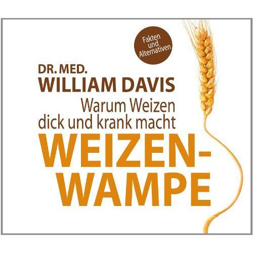 William Davis - Weizenwampe: Warum Weizen dick und krank macht - Preis vom 09.05.2021 04:52:39 h