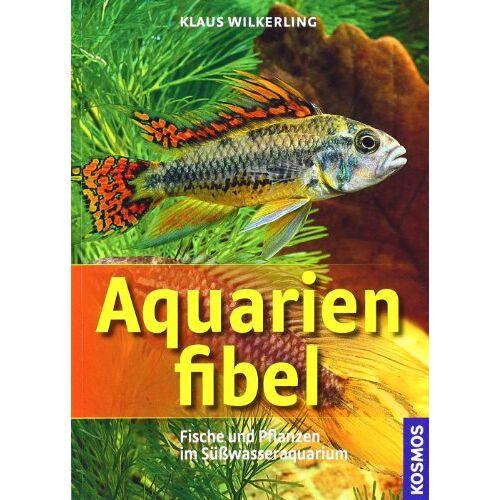 Klaus Wilkerling - Aquarienfibel: Fische und Pflanzen im Süßwasseraquarium - Preis vom 18.04.2021 04:52:10 h