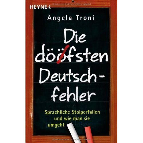 Angela Troni - Die döfsten Deutschfehler. Sprachliche Stolperfallen und wie man sie umgeht - Preis vom 13.05.2021 04:51:36 h
