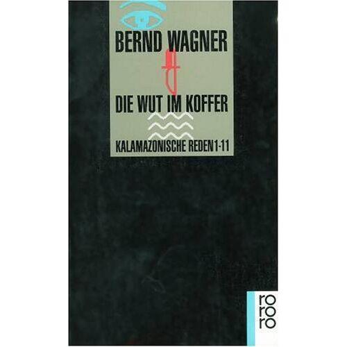 Bernd Wagner - Die Wut im Koffer. Kalamazonische Reden 1-9 - Preis vom 08.05.2021 04:52:27 h