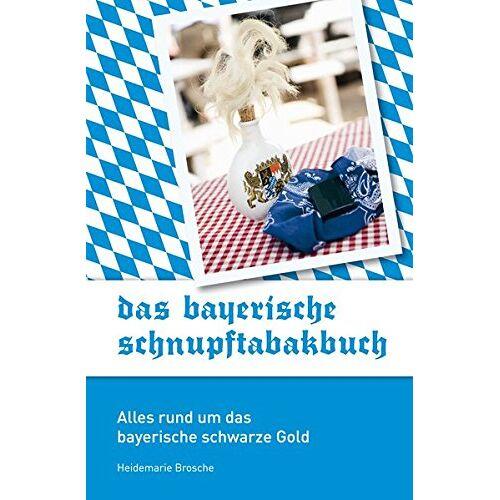 Heidemarie Brosche - Das bayerische Schnupftabakbuch: Alles rund um das bayerische schwarze Gold - Preis vom 05.05.2021 04:54:13 h