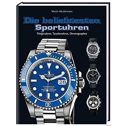 Martin Häußermann - Die beliebtesten Sportuhren: Fliegeruhren, Taucheruhren, Chronografen - Preis vom 19.02.2020 05:56:11 h