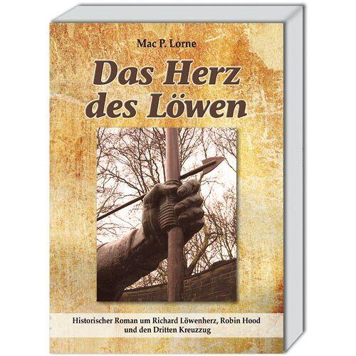 Lorne, Mac P. - Das Herz des Löwen: Historischer Roman um Richard Löwenherz, Robin Hood und den Dritten Kreuzzug - Preis vom 07.05.2021 04:52:30 h