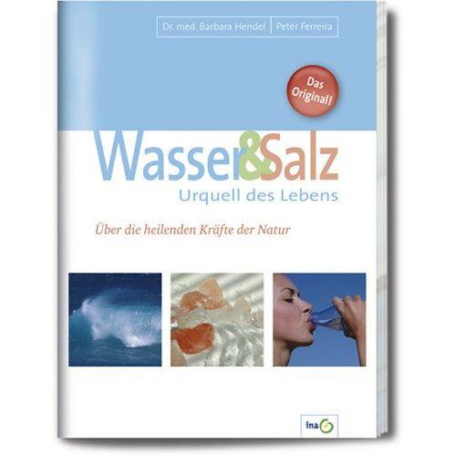 Barbara Hendel - Wasser und Salz. Urquell des Lebens. Über die heilenden Kräfte der Natur - Preis vom 09.05.2021 04:52:39 h