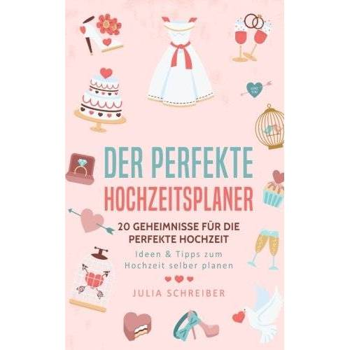 Julia Schreiber - Der perfekte Hochzeitsplaner: 20 Geheimnisse für die perfekte Hochzeit - Ideen & Tipps zum Hochzeit selber planen - Preis vom 05.04.2020 05:00:47 h