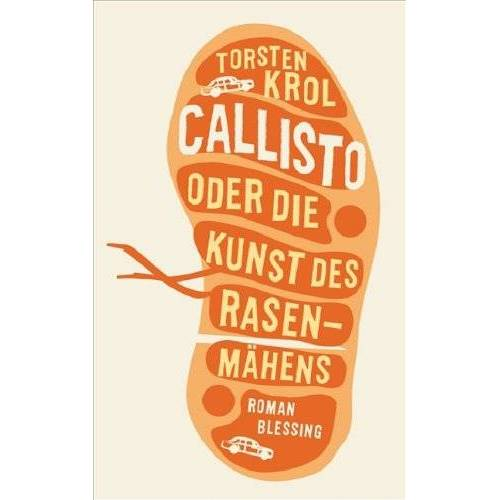 Torsten Krol - Callisto oder Die Kunst des Rasenmähens - Preis vom 24.01.2021 06:07:55 h