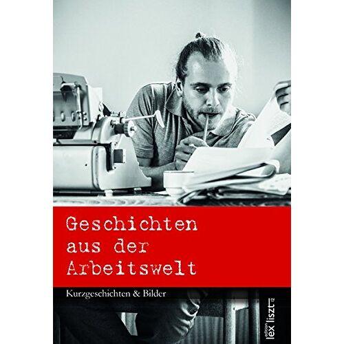 Arbeiterkammer Burgenland - Geschichten aus der Arbeitswelt: Kurzgeschichten und Bilder - Preis vom 30.10.2020 05:57:41 h