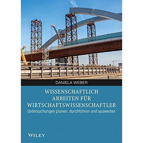 Weber Wissenschaftlich arbeiten für Wirtschaftswissenschaftler - Preis vom 13.05.2021 04:51:36 h