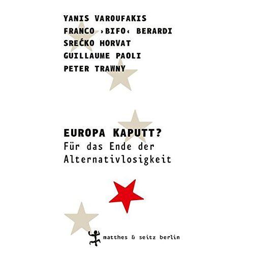 Yanis Varoufakis - Europa kaputt?: Für das Ende der Alternativlosigkeit - Preis vom 25.02.2021 06:08:03 h