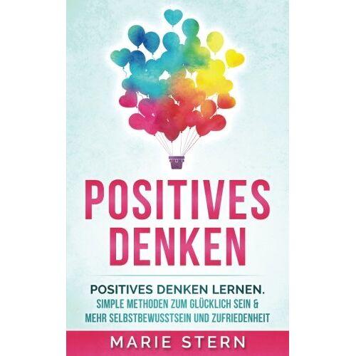 Marie Stern - Positives Denken: Positives Denken lernen mit erstaunlich simplen Methoden - Preis vom 17.04.2021 04:51:59 h