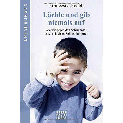 Francesca Fedeli - Lächle und gib niemals auf: Wie wir gegen den Schlaganfall unseres kleinen Sohnes kämpften - Preis vom 15.05.2021 04:43:31 h
