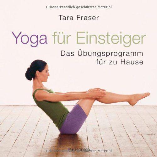 Tara Fraser - Yoga für Einsteiger: Das Übungsprogramm für Zuhause - Preis vom 06.04.2020 04:59:29 h
