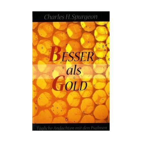 Spurgeon, Charles H. - Besser als Gold - Preis vom 13.05.2021 04:51:36 h