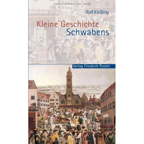Rolf Kießling - Kleine Geschichte Schwabens - Preis vom 20.10.2020 04:55:35 h
