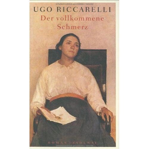 Ugo Riccarelli - Der vollkommene Schmerz: Roman - Preis vom 11.04.2021 04:47:53 h
