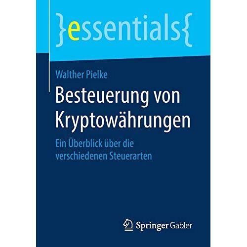 Walther Pielke - Besteuerung von Kryptowährungen: Ein Überblick über die verschiedenen Steuerarten (essentials) - Preis vom 28.03.2020 05:56:53 h