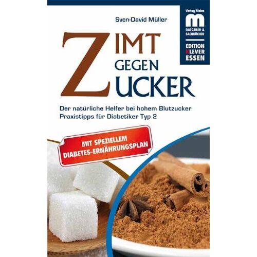 Sven-David Müller - Zimt gegen Zucker: Der natürliche Helfer bei hohem Blutzucker. Mit Praxistipps für Diabetiker Typ - Preis vom 19.02.2020 05:56:11 h