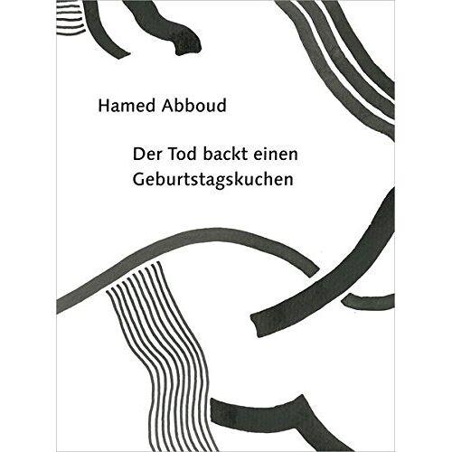 Abboud Hamed - Der Tod backt einen Geburtstagskuchen: Texte - Preis vom 21.10.2020 04:49:09 h