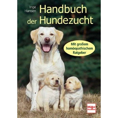 Hansen Handbuch der Hundezucht: Mit großem homöopathischem Ratgeber - Preis vom 01.07.2020 05:02:19 h