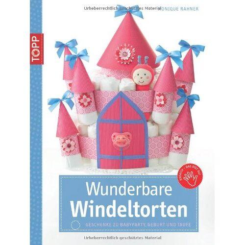 Monique Rahner - Wunderbare Windeltorten: Geschenke zur Babyparty, Geburt und Taufe - Preis vom 16.04.2021 04:54:32 h