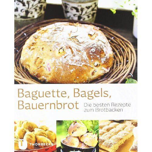Kein Autor oder Urheber - Baguette, Bagels, Bauernbrot - Die besten Rezepte zum Brotbacken - Preis vom 11.04.2021 04:47:53 h