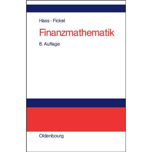 Otto Hass - Finanzmathematik: Finanzmathematische Methoden der Investitionsrechnung - Preis vom 20.10.2020 04:55:35 h