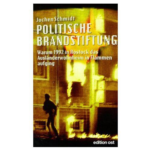 Jochen Schmidt - Politische Brandstiftung. Warum 1992 in Rostock das Asylbewerberheim in Flammen aufging - Preis vom 13.05.2021 04:51:36 h