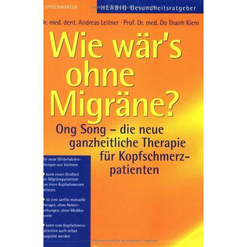Andreas Leitner - Wie wär's ohne Migräne: Ong Song- die neue ganzheitliche Therapie für Kopfschmerzpatienten - Preis vom 07.05.2021 04:52:30 h