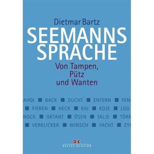 Dietmar Bartz - Seemannssprache: Von Tampen, Pütz und Wanten - Preis vom 04.09.2020 04:54:27 h