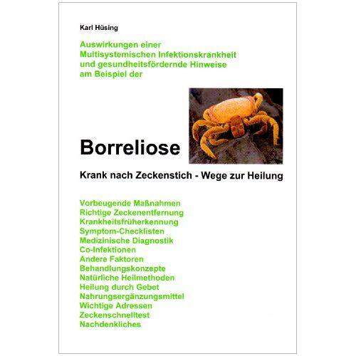 Karl Hüsing - Borreliose: Krank nach Zeckenstich - Wege zur Heilung - Preis vom 17.01.2021 06:05:38 h