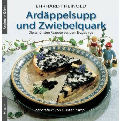 Ehrhardt Heinold - Ardäppelsupp und Zwiebelquark: Die schönsten Rezepte aus dem Erzgebirge - Preis vom 19.01.2020 06:04:52 h