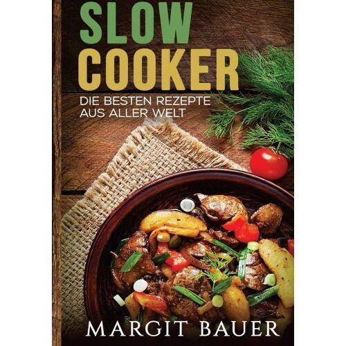 Margit Bauer - Slow Cooker: Die besten Rezepte aus aller Welt - Das Kochbuch für Ihren Slow Cooker, Crockpot und Schongarer - Preis vom 20.10.2020 04:55:35 h