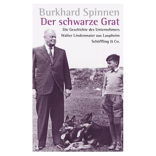 Burkhard Spinnen - Der schwarze Grat: Die Geschichte des mittelständischen Unternehmens Walter Lindenmaier aus Laupheim - Preis vom 10.05.2021 04:48:42 h