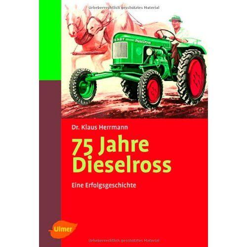 Klaus Herrmann - 75 Jahre Dieselross: Eine Erfolgsgeschichte - Preis vom 05.09.2020 04:49:05 h