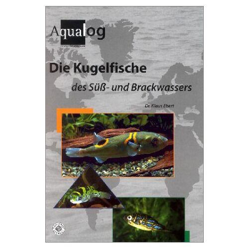 Klaus Ebert - Die Kugelfische des Süß- und Brackwassers - Preis vom 28.02.2021 06:03:40 h