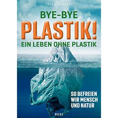 Sophie Noucher - Bye-Bye Plastik!: Ein Leben ohne Plastik - So befreien wir Mensch und Natur - Preis vom 04.04.2020 04:53:55 h