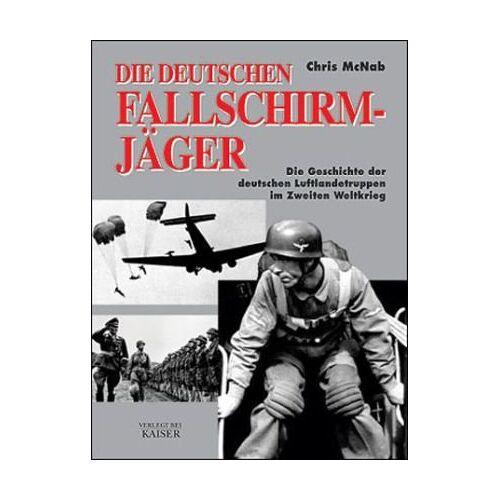 Chris McNab - Die deutschen Fallschirmjäger: Die Geschichte der deutschen Fallschirmjäger im Zweiten Weltkrieg - Preis vom 18.04.2021 04:52:10 h