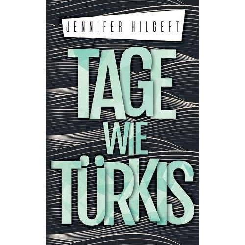 Jennifer Hilgert - Tage wie Türkis - Preis vom 18.04.2021 04:52:10 h
