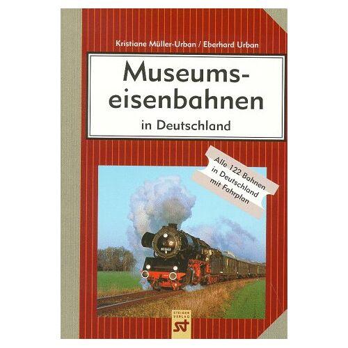 Kristiane Müller-Urban - Museumseisenbahnen in Deutschland. Alle 122 Bahnen in Deutschland mit Fahrplan - Preis vom 13.05.2021 04:51:36 h